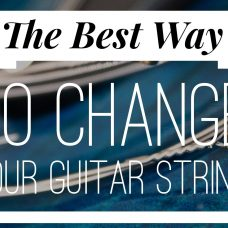 The Best Way to Change Your Guitar Strings