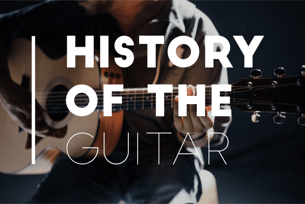 History of the Guitar: Ancient to Modern, Acoustic to Electric