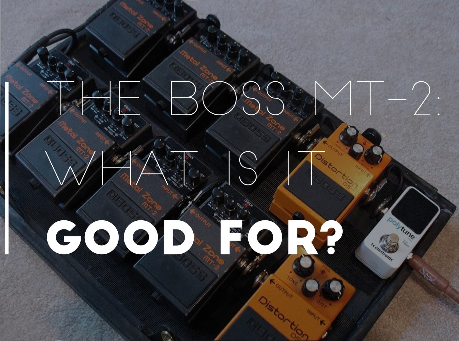 The Boss Metal Zone MT-2 Pedal: What's it good for?
