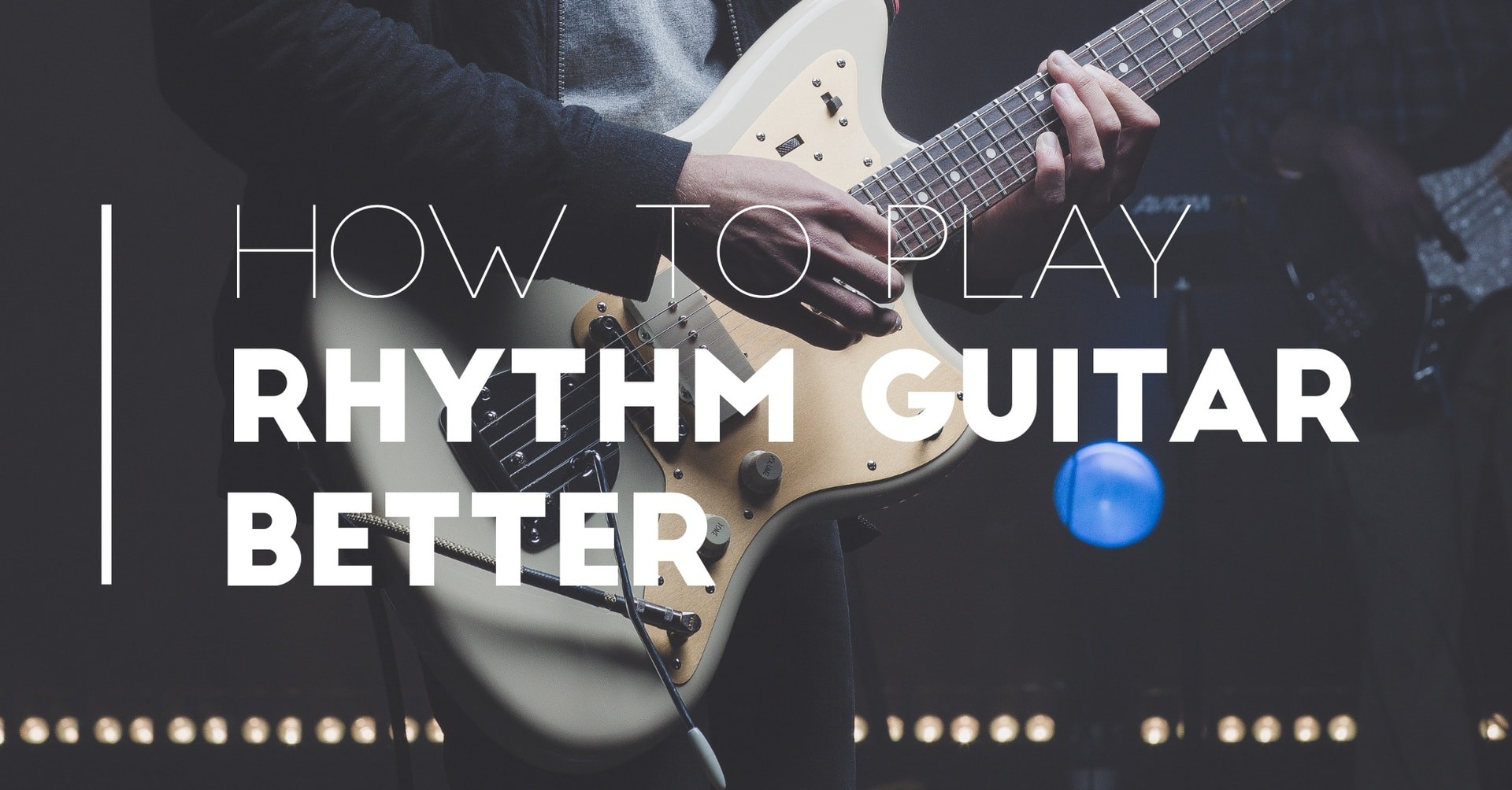 How to Play Rhythm Guitar Better | Practice Techniques for Players